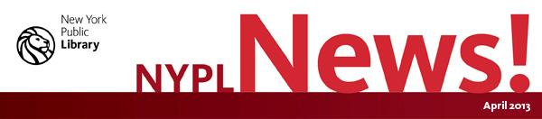 NYPL News! April 2013